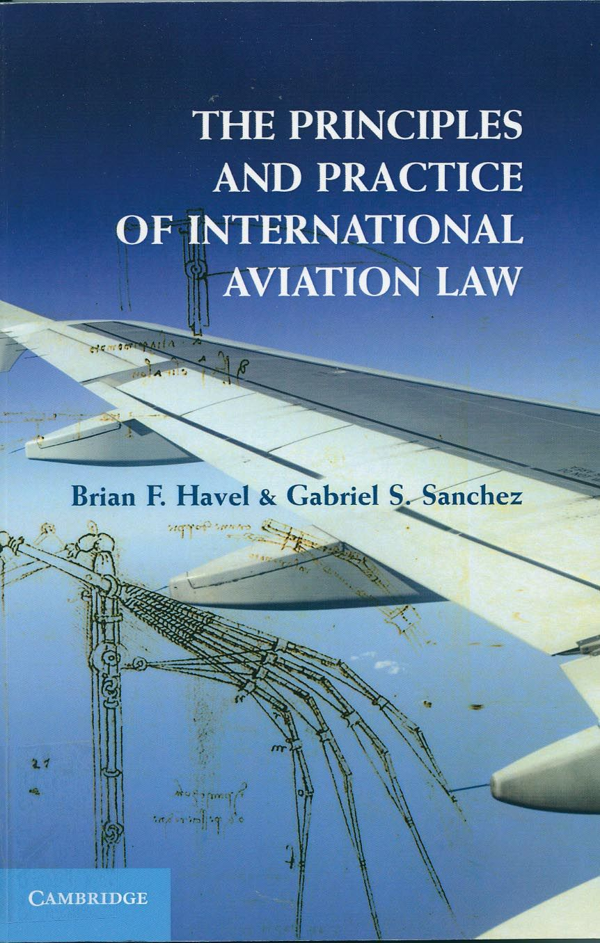 The principles and practice of international aviation law / Brian F. Havel, Gabriel S. Sánchez, 2014