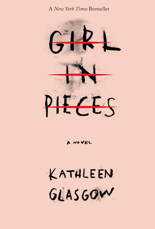 Girl in Pieces by Kathleen Glasgow: 9781101934746 | PenguinRandomHouse.com: Books