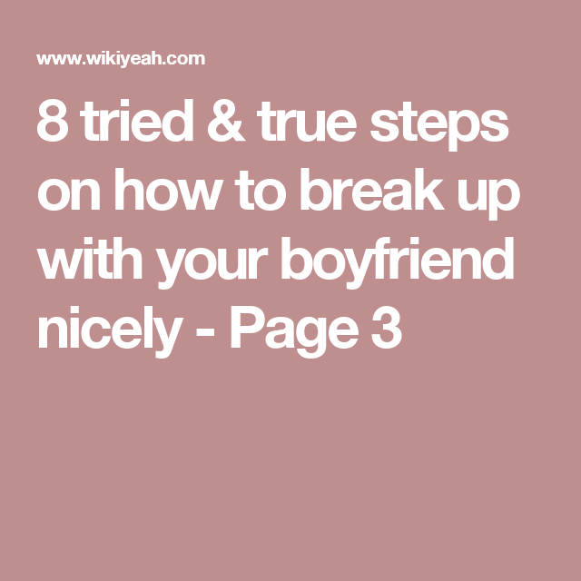8 tried & true steps on how to break up with your boyfriend nicely ...