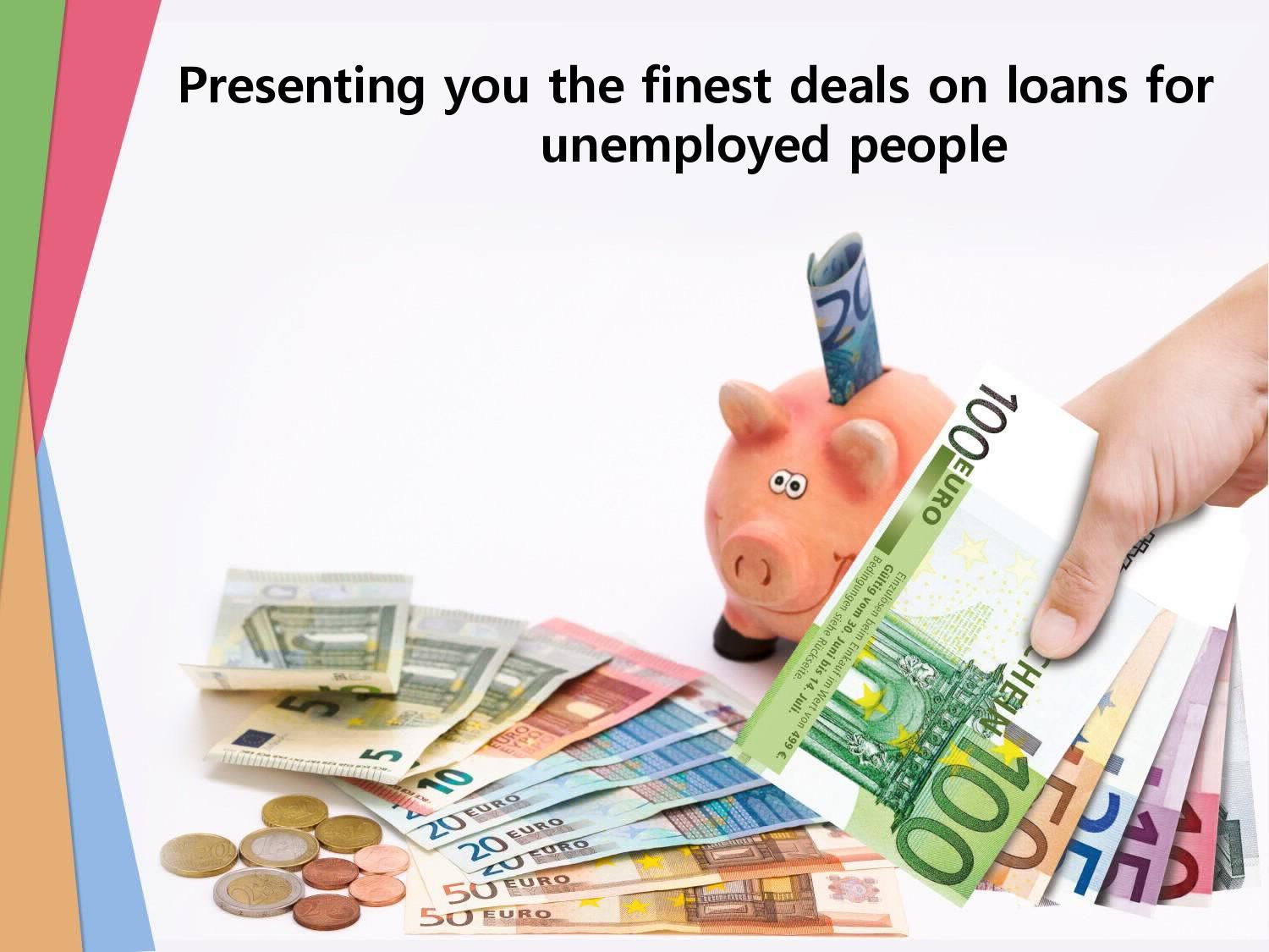 Presenting You The Finest Deals On Loans For Unemployed People