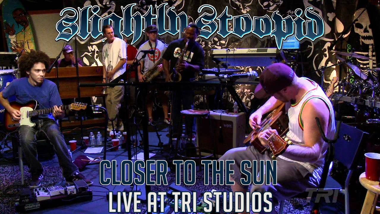 Closer To The Sun Slightly Stoopid Ft Karl Denson Roberto S Tri Studios Live Performance Closer To The Sun Pretty Songs Fun To Be One