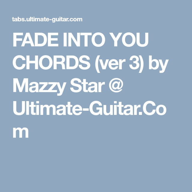 FADE INTO YOU CHORDS (ver 3) by Mazzy Star @ Ultimate-Guitar.Com ...