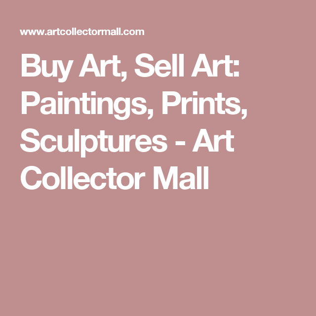 Buy Art, Sell Art: Paintings, Prints, Sculptures - Art Collector Mall