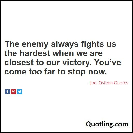 The enemy always fights us the hardest when we are closest to our - builders quotation