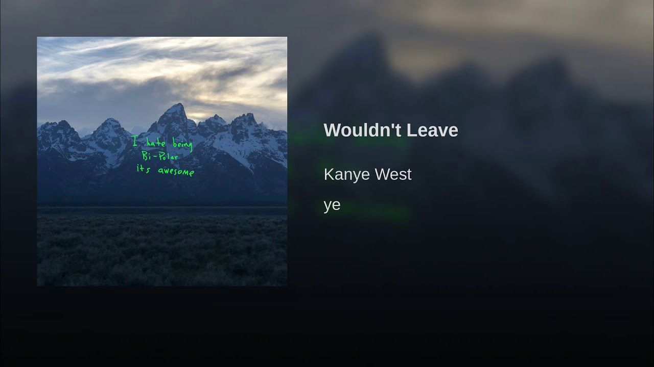 Wouldn T Leave Provided To Youtube By Universal Music Group Wouldn T Leave Kanye West Ye 2018 Getting Out Our Dreams Kanye Kanye West Ghost Towns Usa