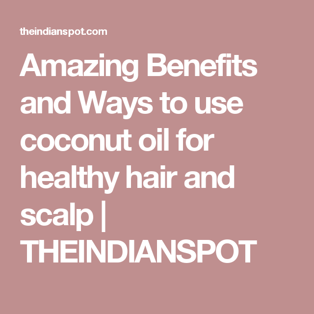 Amazing Benefits and Ways to use coconut oil for healthy hair and scalp | THEINDIANSPOT
