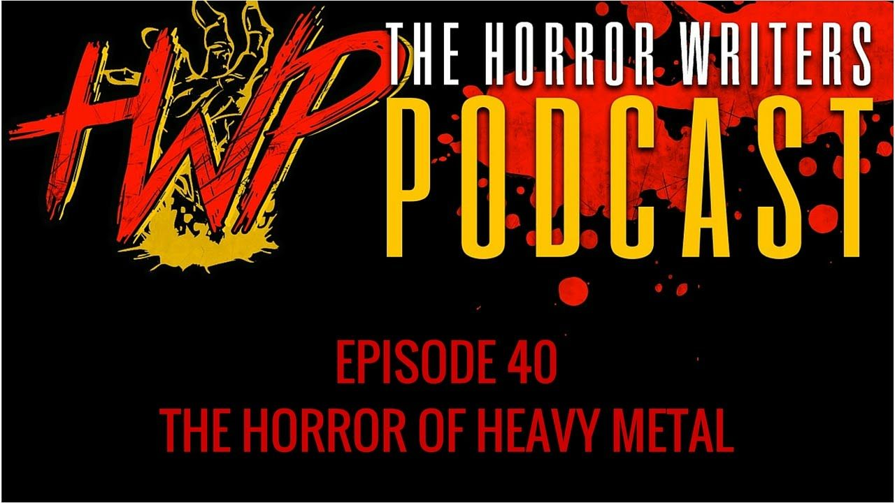 The Horror Writers Podcast #40 - The Horror of Heavy Metal