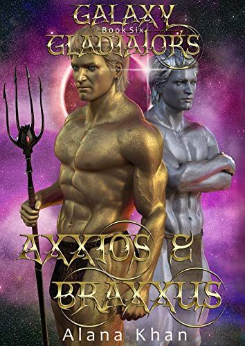 Axxios and Braxxus Book Six in the Galaxy Gladiators Alien Abduction Romance Series BBW