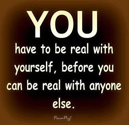You Have To Be Real With Yourself Pictures Photos And Images For Facebook Tumblr Pinterest And Twitter Positive Quotes Best Positive Quotes Life Quotes