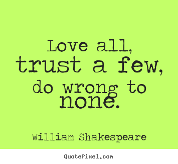 William Shakespeare Quotes About Friendship Delectable Friendship Quotes  Love All Trust A Few Do Wrong To None
