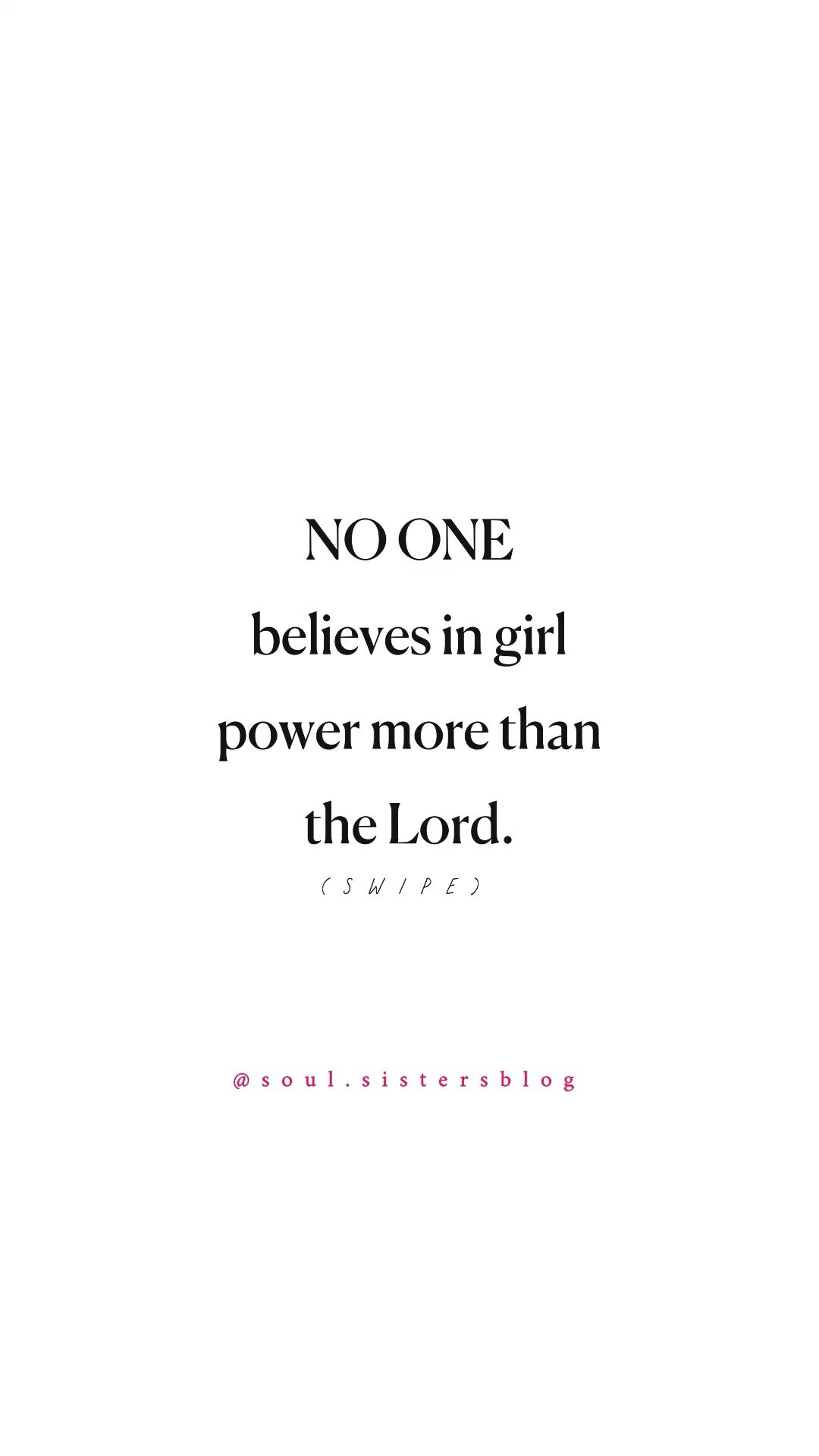 No one believes in girl power as much as the Lord.