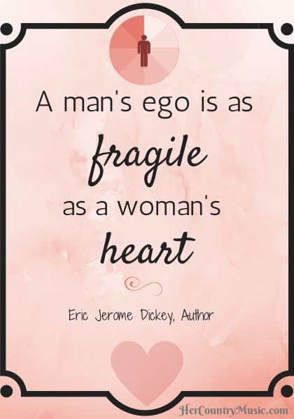 A man\'s ego is as fragile as a woman\'s heart | Lyric quotes, Wise ...