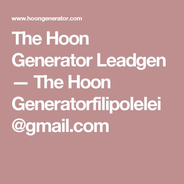 The Hoon Generator Leadgen — The Hoon Generatorfilipolelei@gmail ...