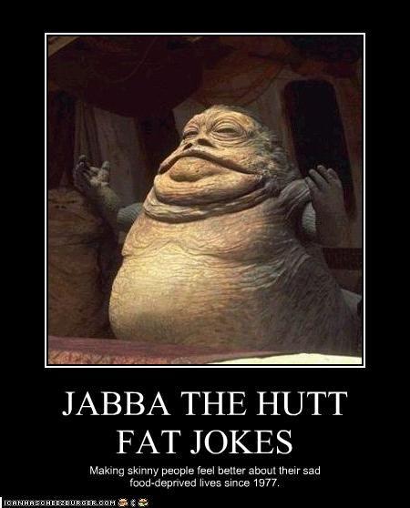 Jabba The Hutt Fat Jokes Funny Pinterest Jokes Jabba The Hutt