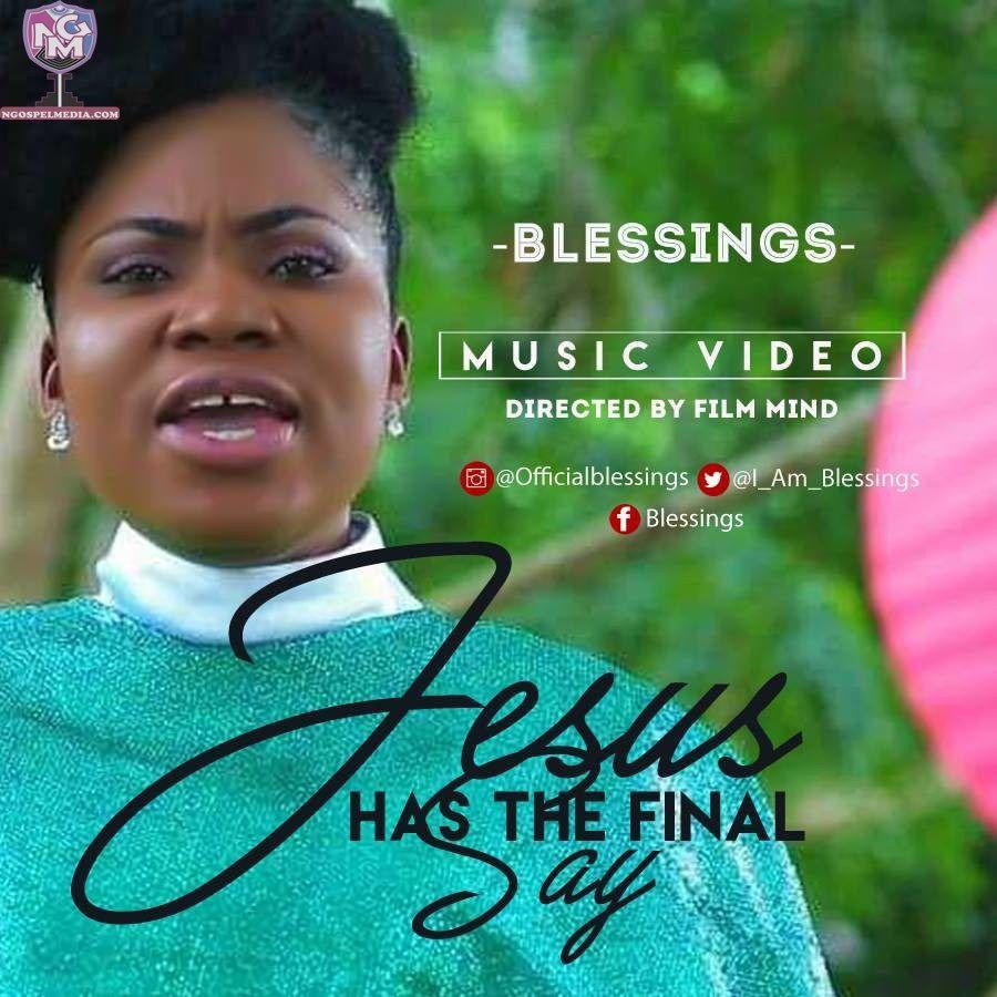 Blessings Jesus Has The Final Say Mp3 Audio Music Lyrics Free Download I Am Blessings Music Lyrics Gospel Singer Audio Music