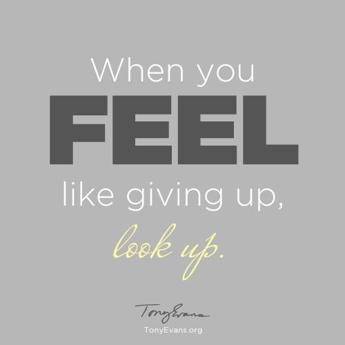 Motivational Inspirational Quotes: When You Feel Like Giving Up, Look Up.