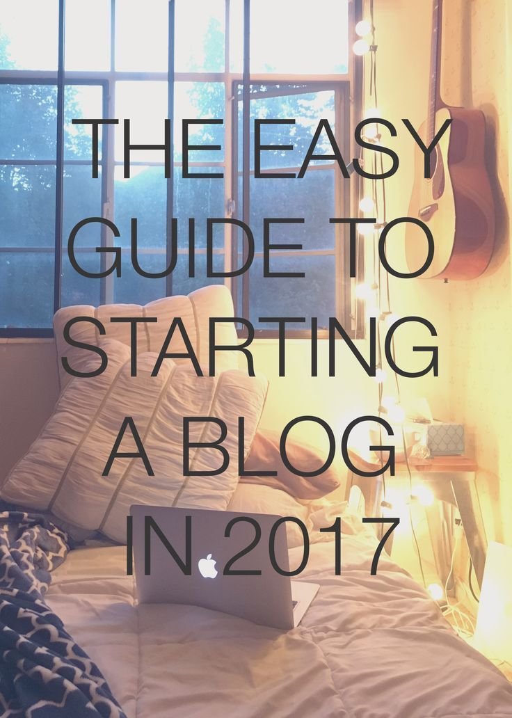 The Easy Guide To Starting A Blog In 2017 Startingascrapbook