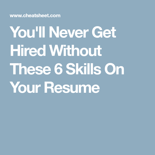 You\'ll Never Get Hired Without These 6 Skills On Your Resume ...