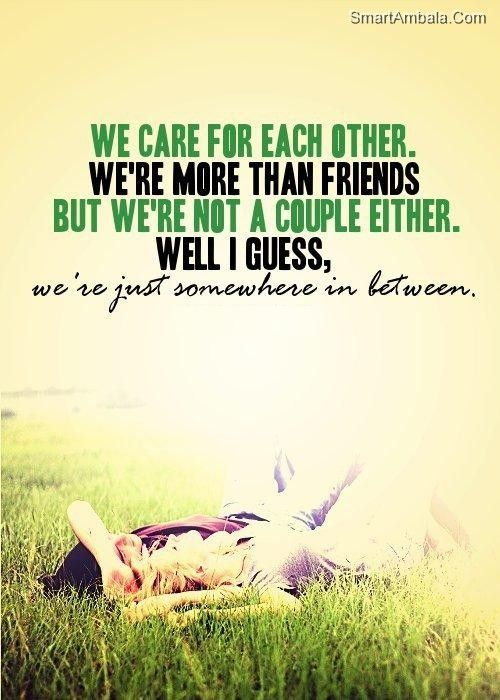 We Care For Each Other We Re More Than Friends But We Re Not A Couple Either Well I Guess Friends Quotes Best Friend Quotes Best Friend Quotes For Guys