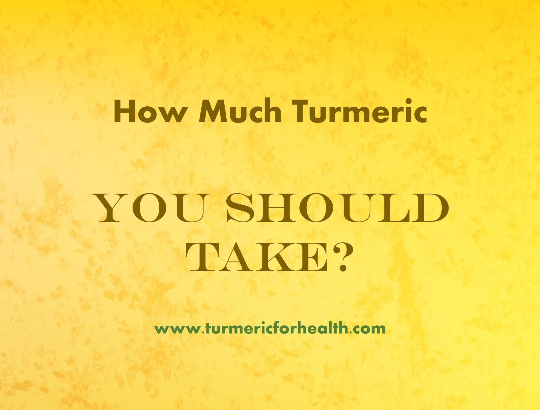 Turmeric Dosage How Much Turmeric You Should Take? How