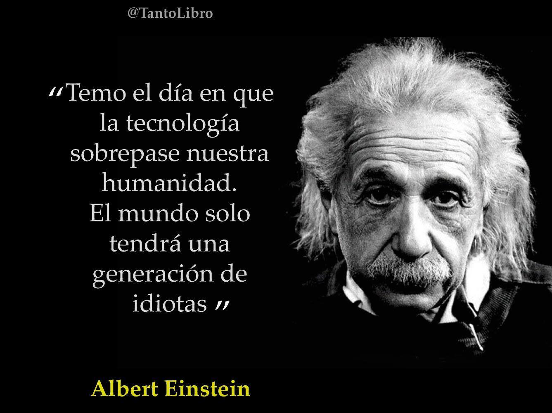 Temo El Día En Que La Tecnología Sobrepase Nuestra Humanidad Frases Sabias De Filosofos Frases De Tecnologia Citas De Einstein