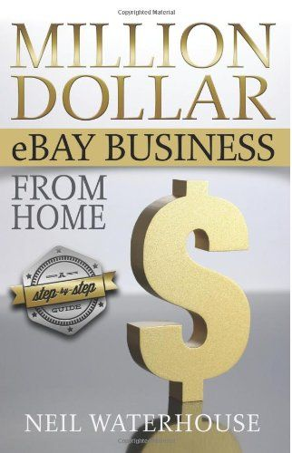 Million Dollar Ebay Business From Home - A Step By Step Guide by Neil Waterhouse http://www.amazon.com/dp/098738550X/ref=cm_sw_r_pi_dp_uuO6tb1VCAZQB