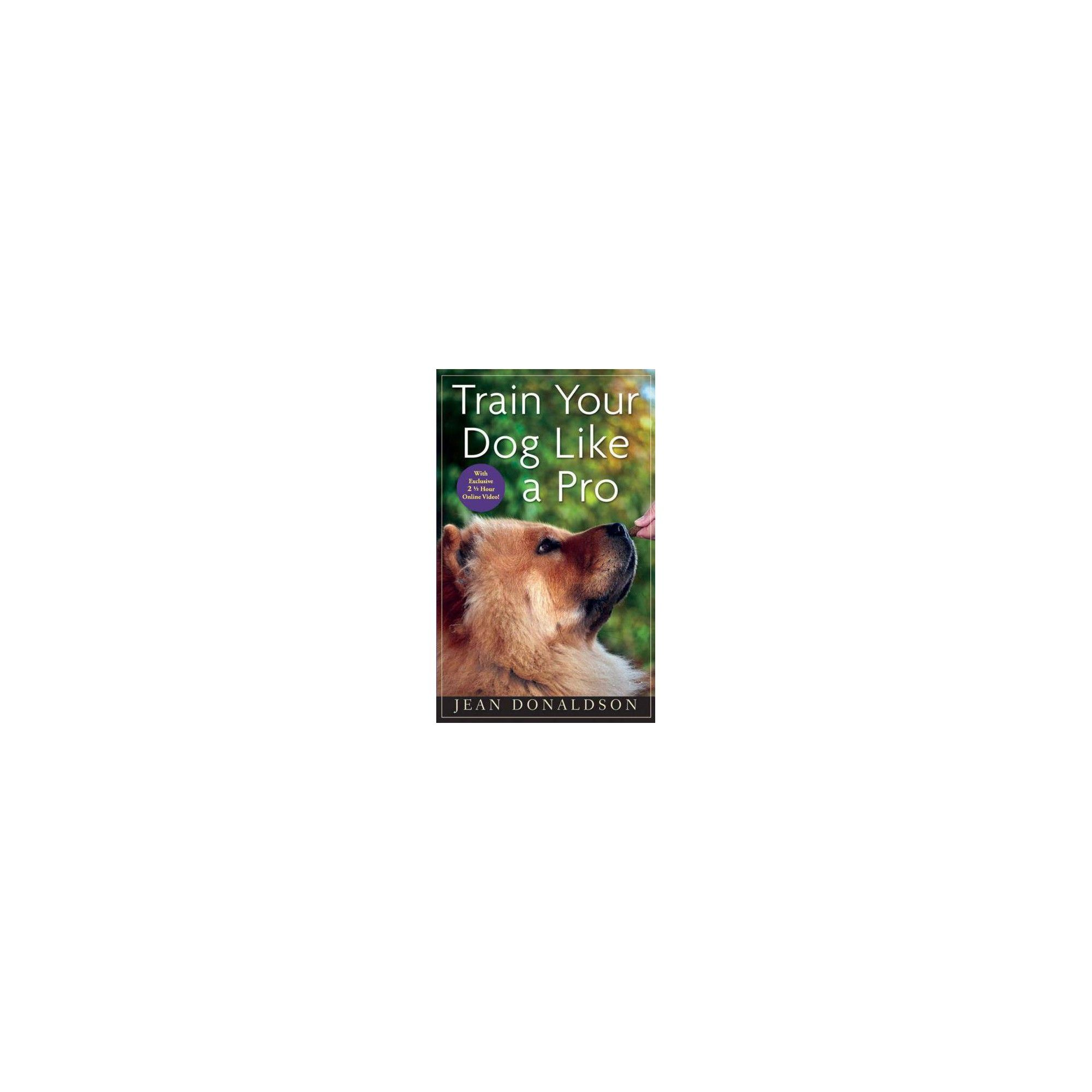 Train Your Dog Like A Pro By Jean Donaldson Hardcover