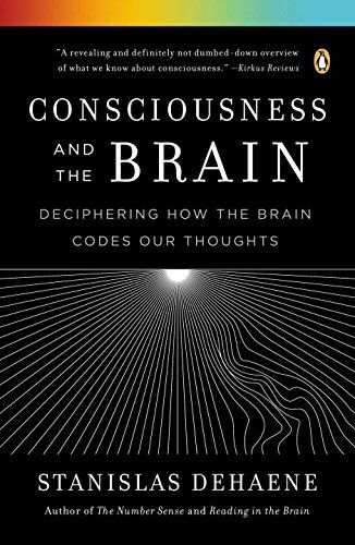 Consciousness And The Brain Deciphering How The Brain Codes Our Thoughts By Stanislas Dehaene Http Www Amazon Com Dp 01431262 Brain Book Consciousness Brain
