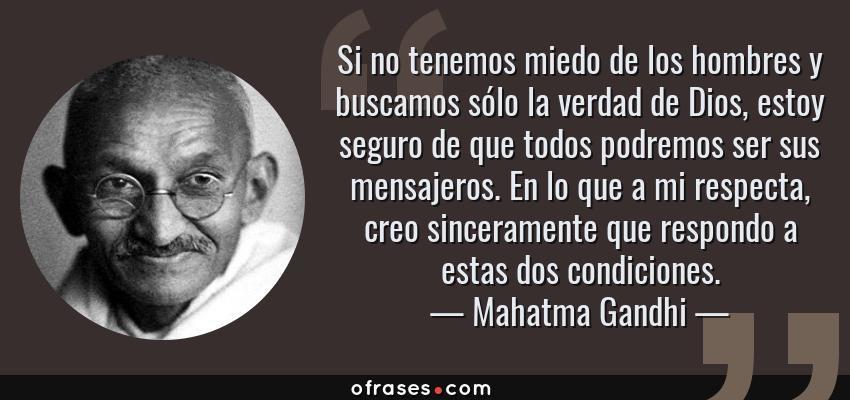 Frases De Mahatma Gandhi Si No Tenemos Miedo De Los Hombres Y