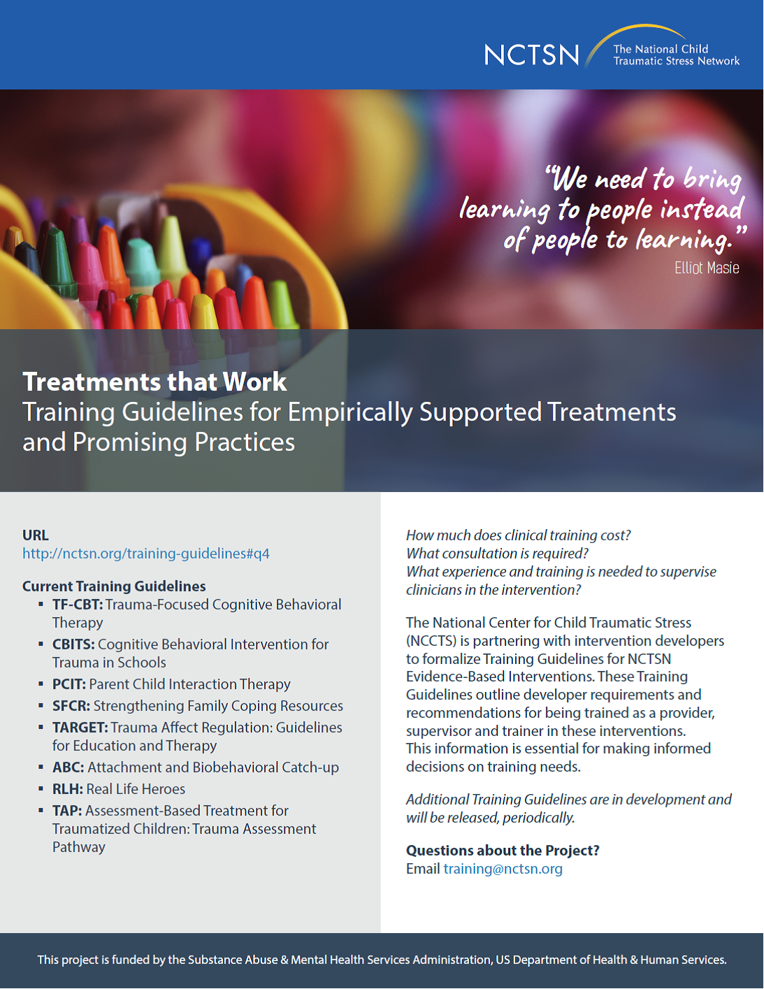 NEW TRAINING GUIDELINES for ABC (Attachment and Biiobehavioral Catch-up), RLH (Real Life Heroes) and TAP (Assessment-Based Treatment for Traumatized Children: Trauma Assessment Pathway) Check them out by visiting http://nctsn.org/training-guidelines#q4