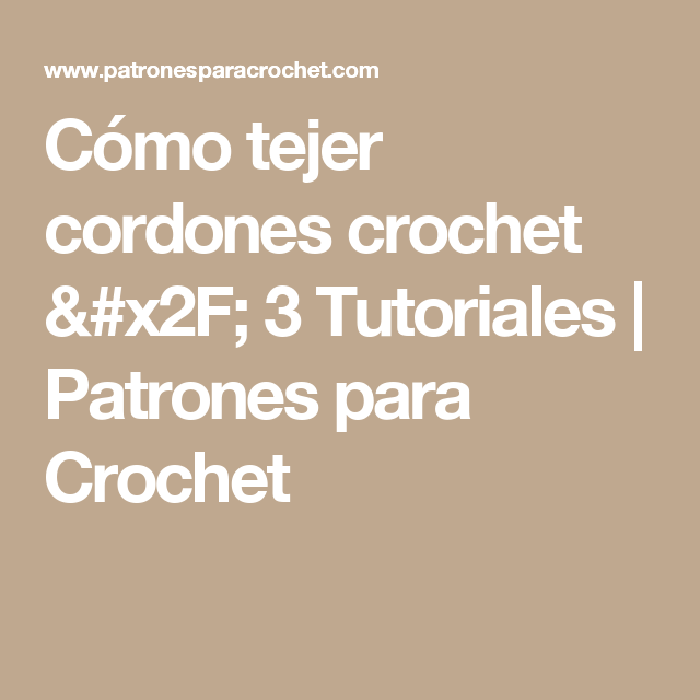 Cómo tejer cordones crochet / 3 Tutoriales | Cómo tejer, Cordones y ...
