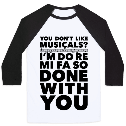 """This funny musical lover shirt features the phrase """"you don't like musicals? I'm do re mi fa so done with you"""" and is perfect for people who love watching musicals, listening to Broadway productions, singing along with Les Miserables, Cats, Rent, Chicago, Phantom of the Opera, and is ideal for going to a performance, choir practice, sleeping, taking naps, or just lounging in bed watching musicals with your cat! 