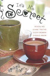 It's No Secret:Revealing Divine Truths Every Woman Should Know by Rachel Olsen