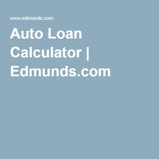 Auto Finance Calculator Edmunds >> Auto Loan Calculator Edmunds Com Mortgage Tips Pinterest