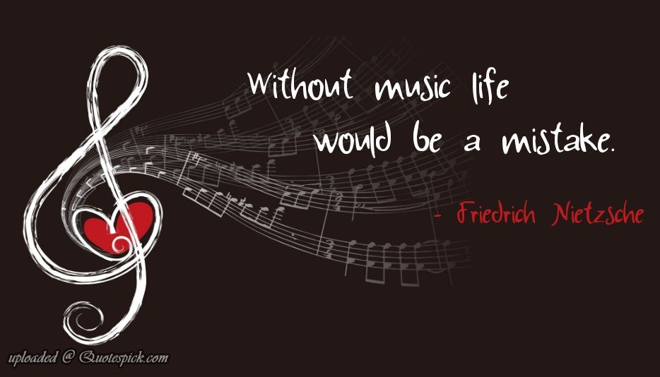Without Music Life Would Be A Mistake  https://www.quotespick.com/1007/without-music-life-would-be.php