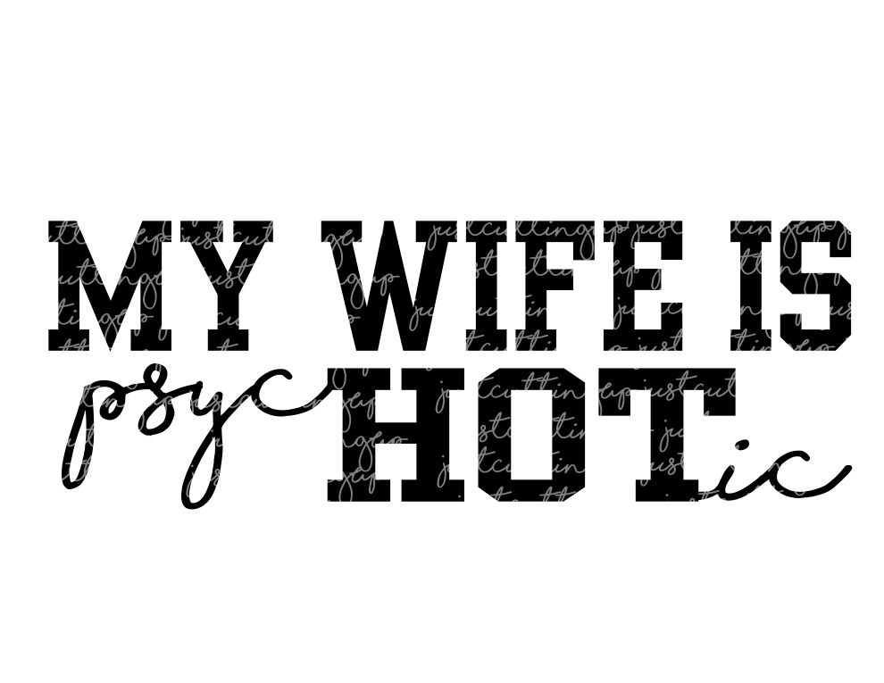 My Wife Is Hot My Wife Is Psychotic Svg Svg Only With Images