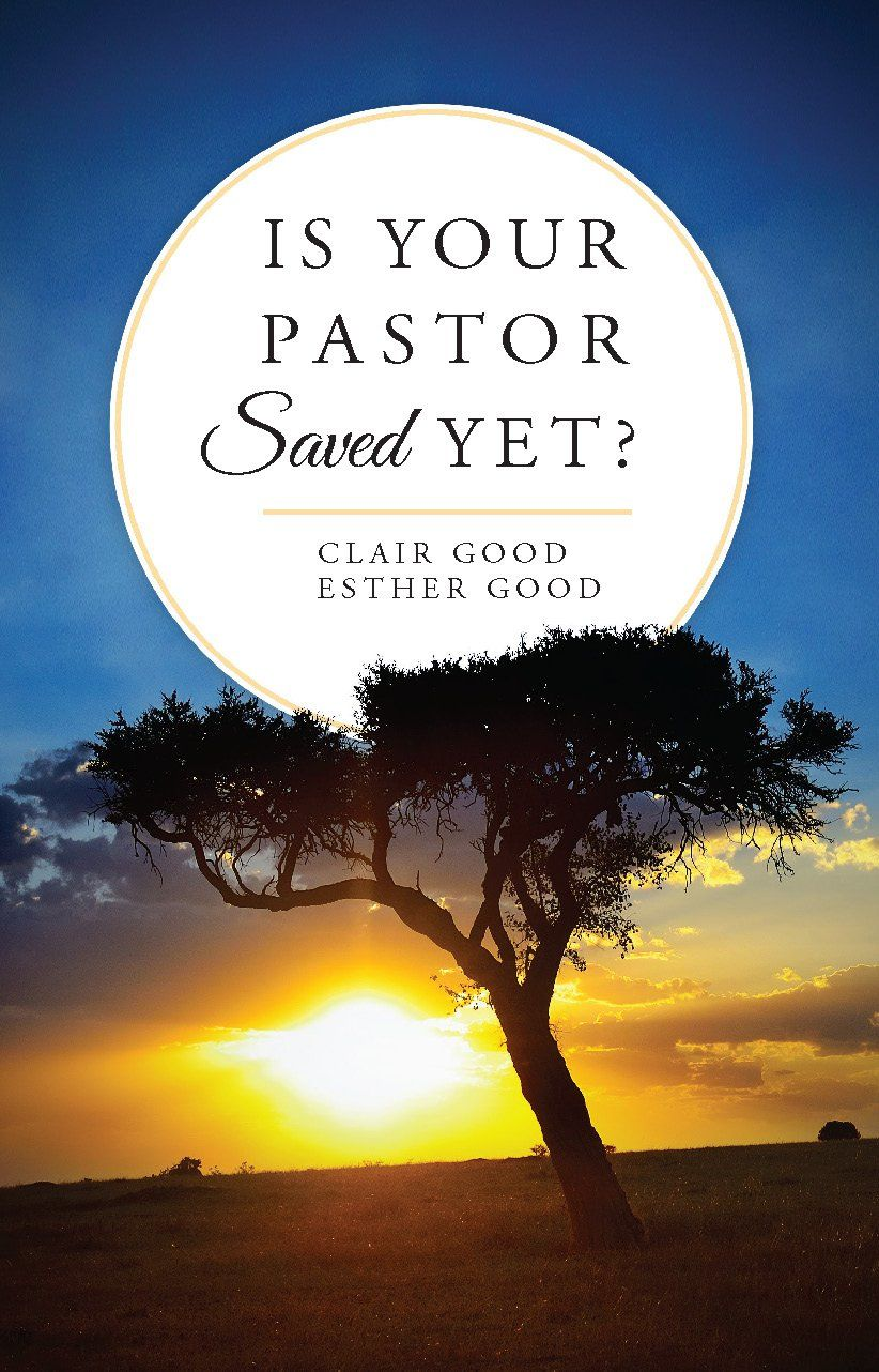 Is Your Pastor Saved Yet Clair Good And Esther Good
