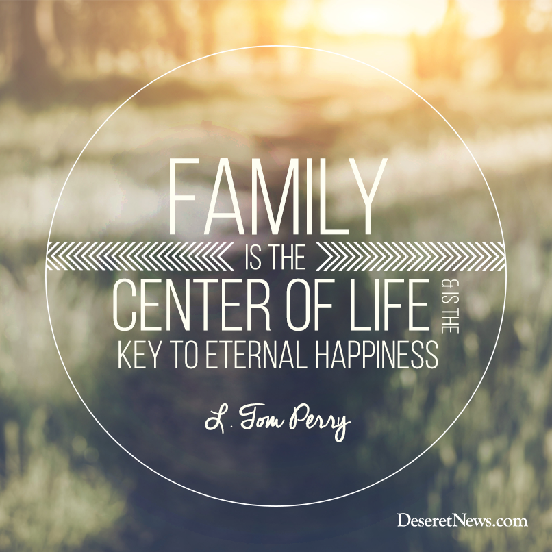 Family is the center of life and the key to eternal happiness