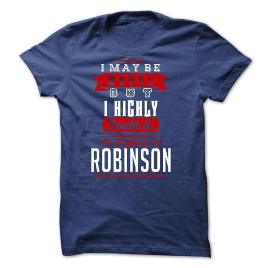 ROBINSON - I May Be Wrong But I highly i am ROBINSON on - #mom shirt #tshirt stamp. PRICE CUT => https://www.sunfrog.com/LifeStyle/ROBINSON--I-May-Be-Wrong-But-I-highly-i-am-ROBINSON-one-47967259-Guys.html?68278