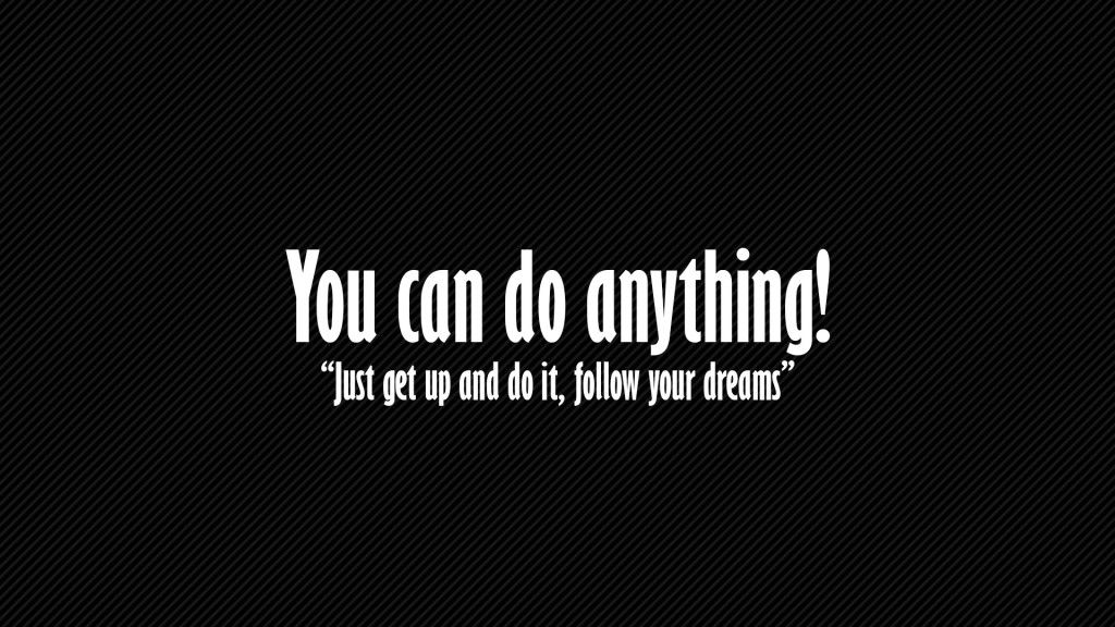 You Can Do Anything Wallpaper Motivational Quotes Wallpaper Inspirational Quotes Wallpapers Inspiring Quotes About Life