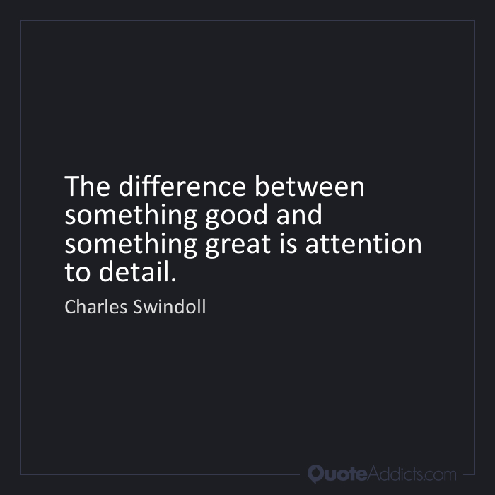 The Difference Between Something Good And Something Great Is Attention To Detail Charles R Swindoll Good Great Inspire Relishthisjourney Difference Qu