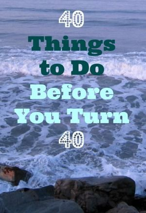 40 Things To Do Before You Turn 40 Years Old #birthdaymonth