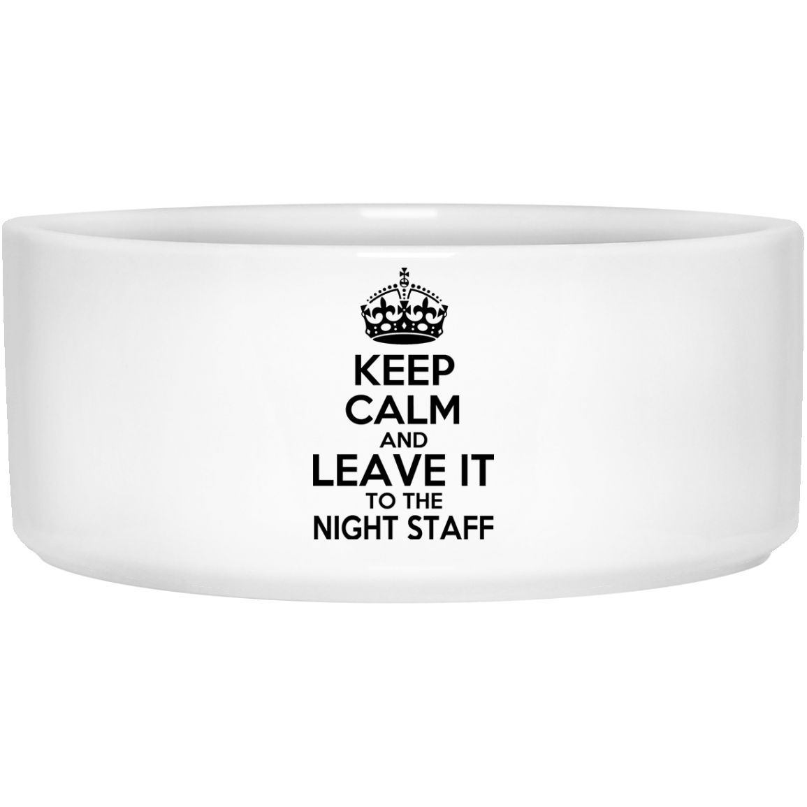 Keep Calm And Leave It To The Night Staff Pet Bowls