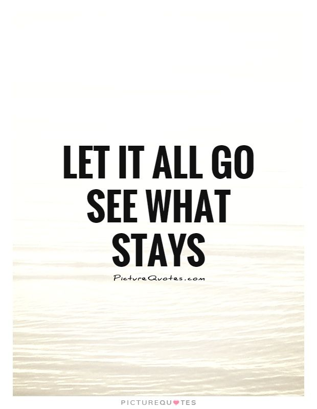 Let It Go Quotes Classy Let It All Go See What Staysletting Go Quotes On Picturequotes