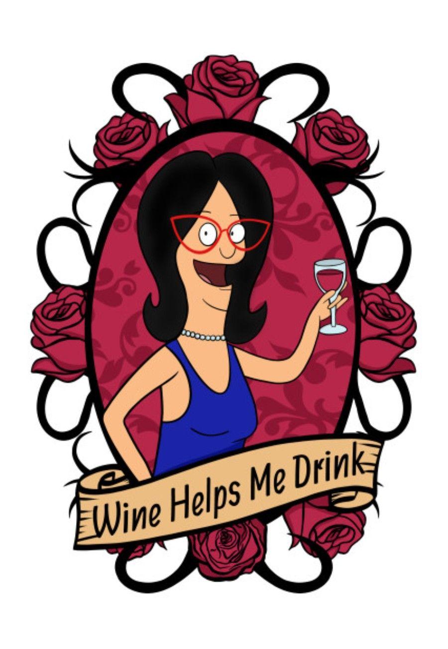 Linda Belcher Wine Helps Me Drink Bob S Burgers Bobs Burgers Funny Bobs Burgers Memes Bobs Burgers