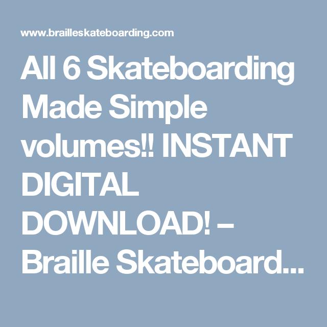 All 6 Skateboarding Made Simple volumes!! INSTANT DIGITAL DOWNLOAD! – Braille Skateboarding