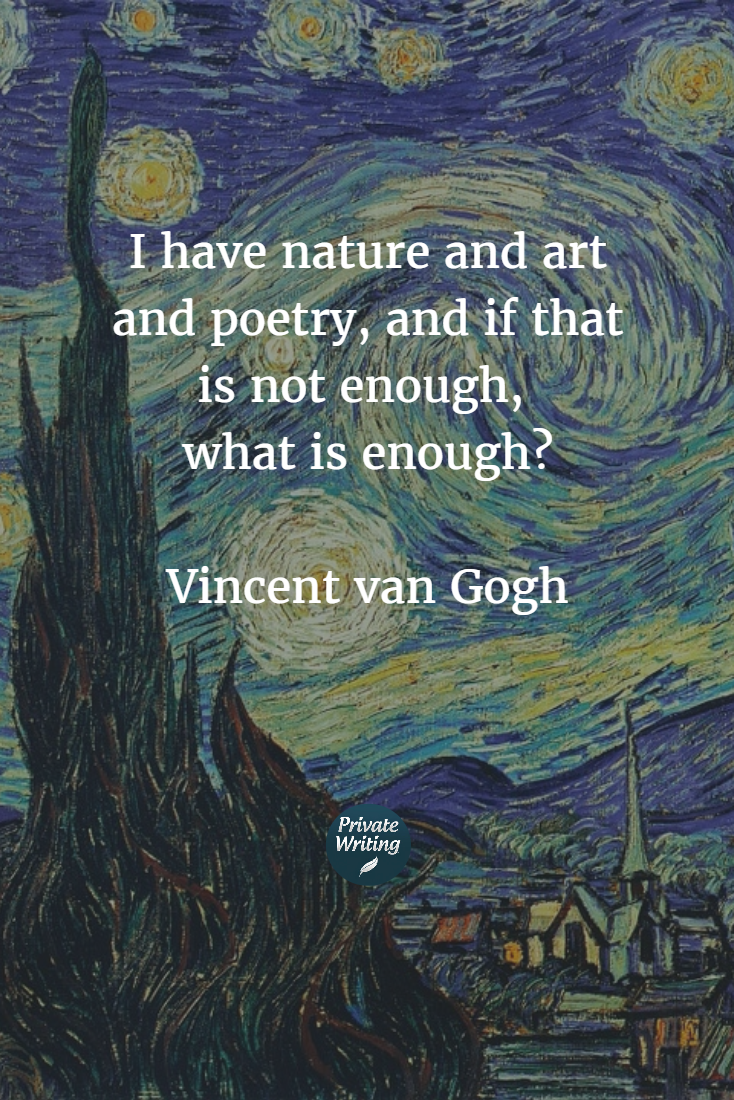 I have nature and art and poetry, and if that is not