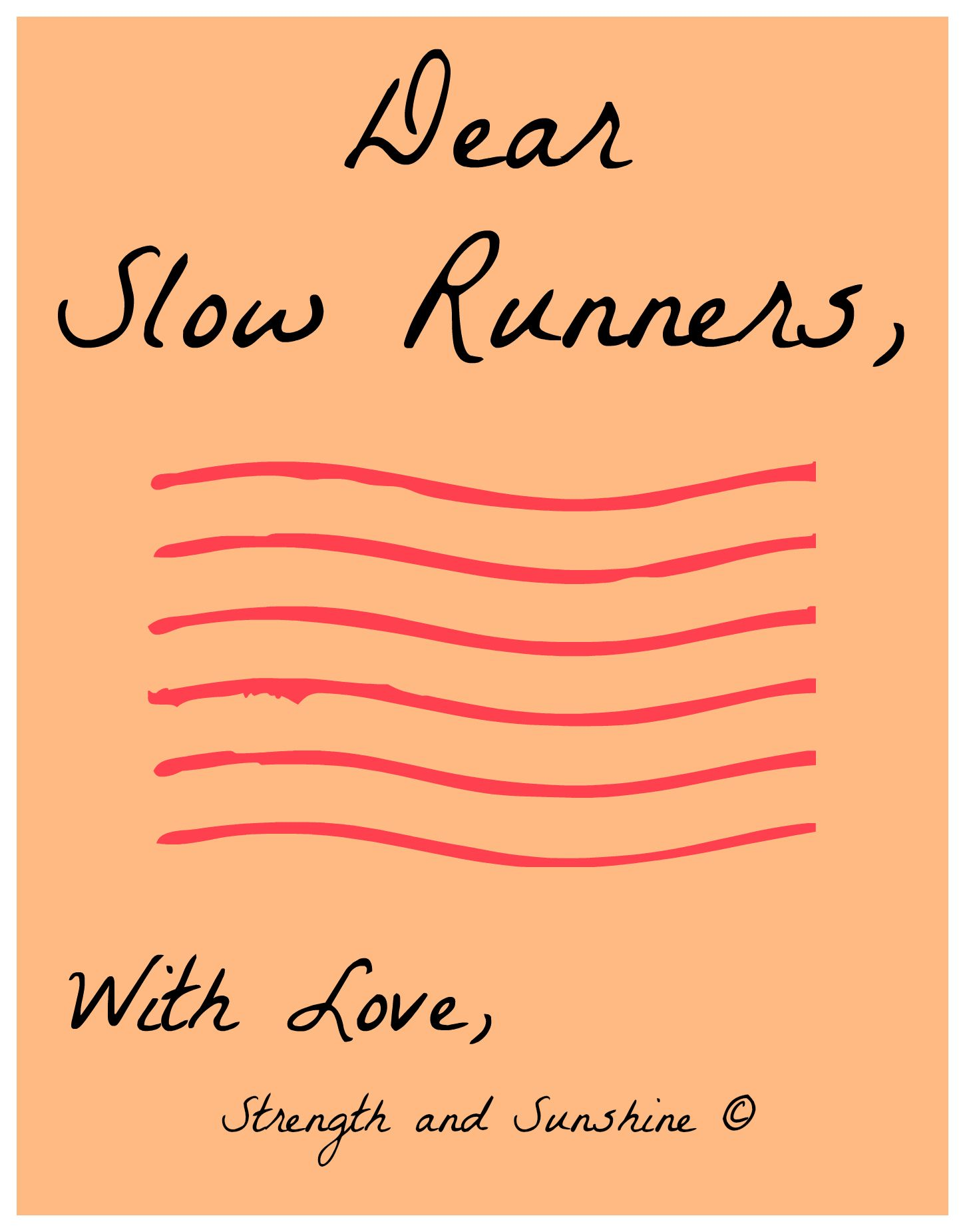 Dear Slow Runners, Let me start this off by letting you know just how awesome I think you are. We (yes, I'm a slow runner too) are part of an exclusive pact which I'm very proud to be a part of. Th...