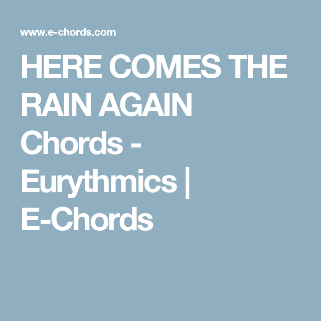 HERE COMES THE RAIN AGAIN Chords - Eurythmics