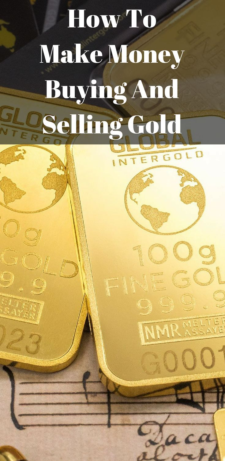 How To Make Money Buying And Selling Gold | Sell gold, How ...